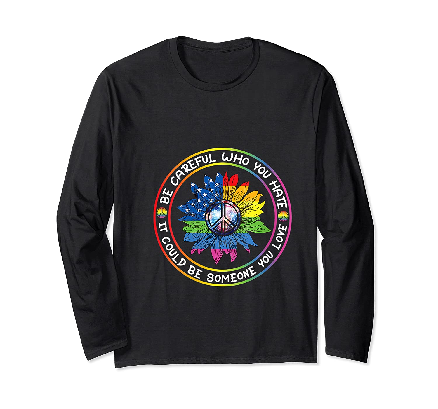 Be Careful Who You Hate It Could Be Someone Lgbt Gift Shirts Long Sleeve T-shirt