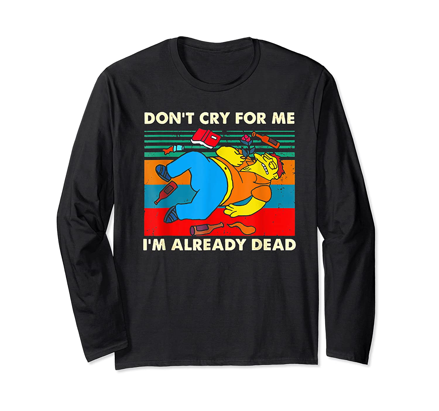 Don T Cry For Me I M Already Dead T Shirt Long Sleeve T-shirt