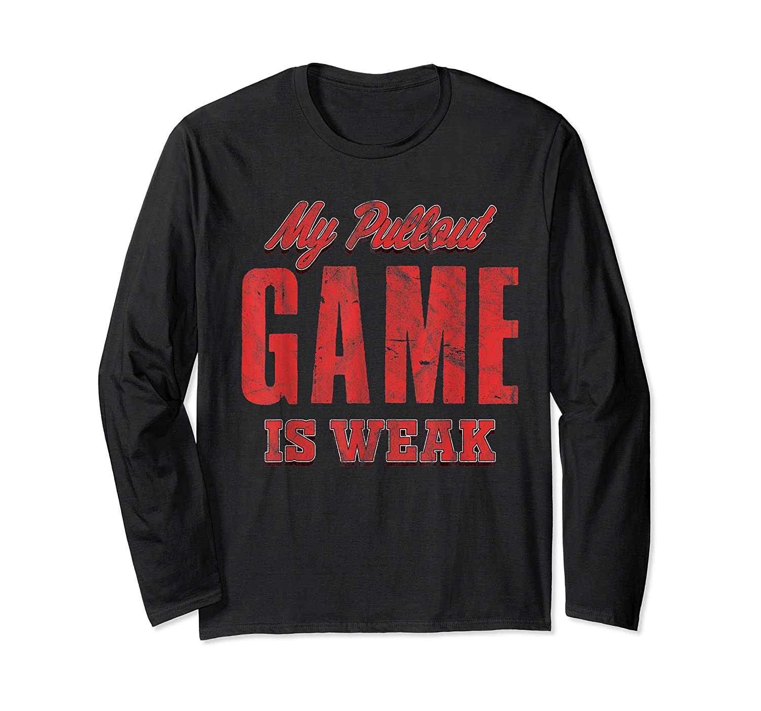 S My Pullout Game Is Weak Father S Day T Shirt Long Sleeve T-shirt