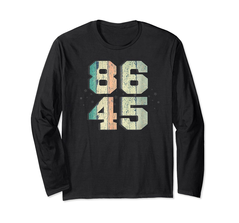 86 45 Tshirt Impeach T Shirt I Anti Trump Shirt 86 45 T Shirt Long Sleeve T-shirt