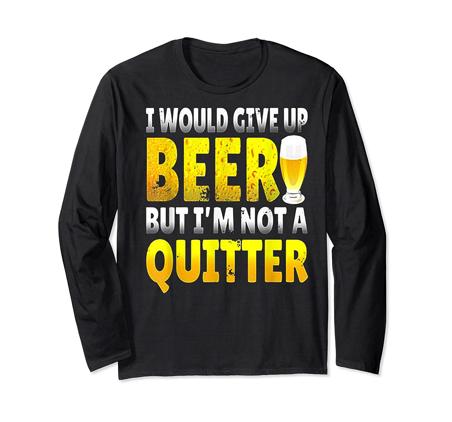 I Would Give Up Beer But I M Not A Quitter T Shirts Long Sleeve T-shirt