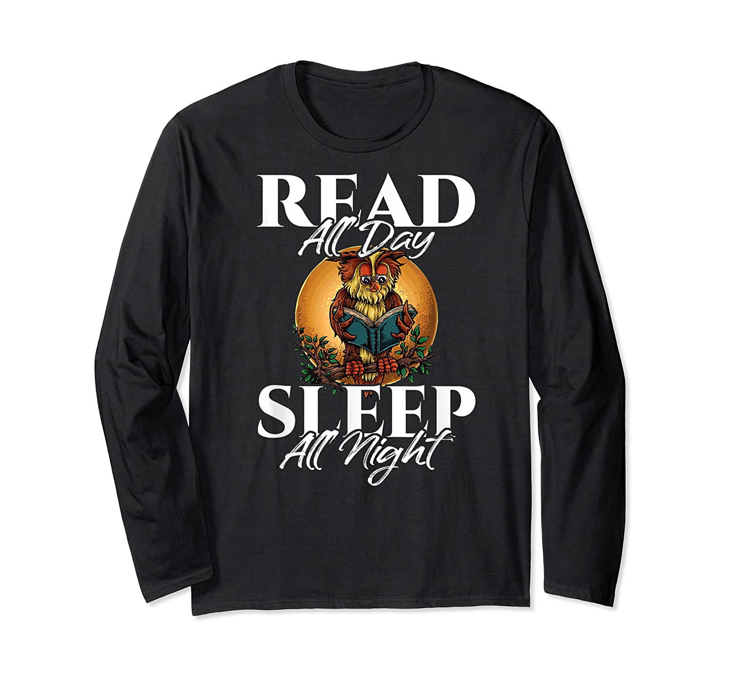 Sleep All Day Read All Night Bookish Read A Book Day Owl T Shirt Long Sleeve T-shirt