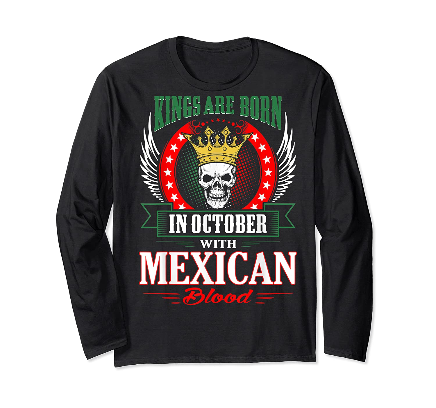 Kings Are Born In October With Mexican Blood Shirts Long Sleeve T-shirt