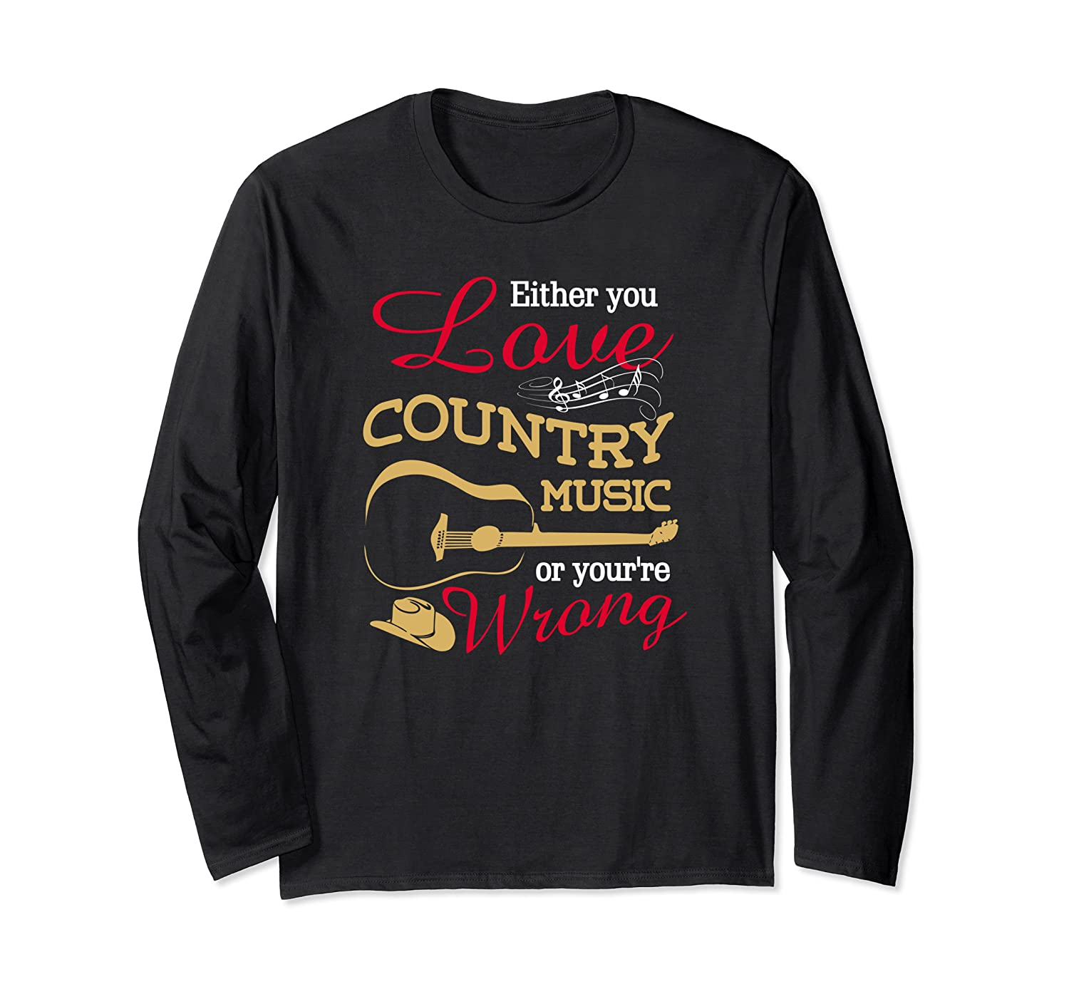 """""""Either You Love Country Music or You're Wrong""""  Long Sleeve T-Shirt"""