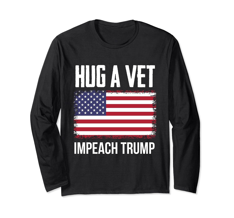 Hug Vet Veteran Impeach Protest Anti Trump Support Vets Long Sleeve T-Shirt