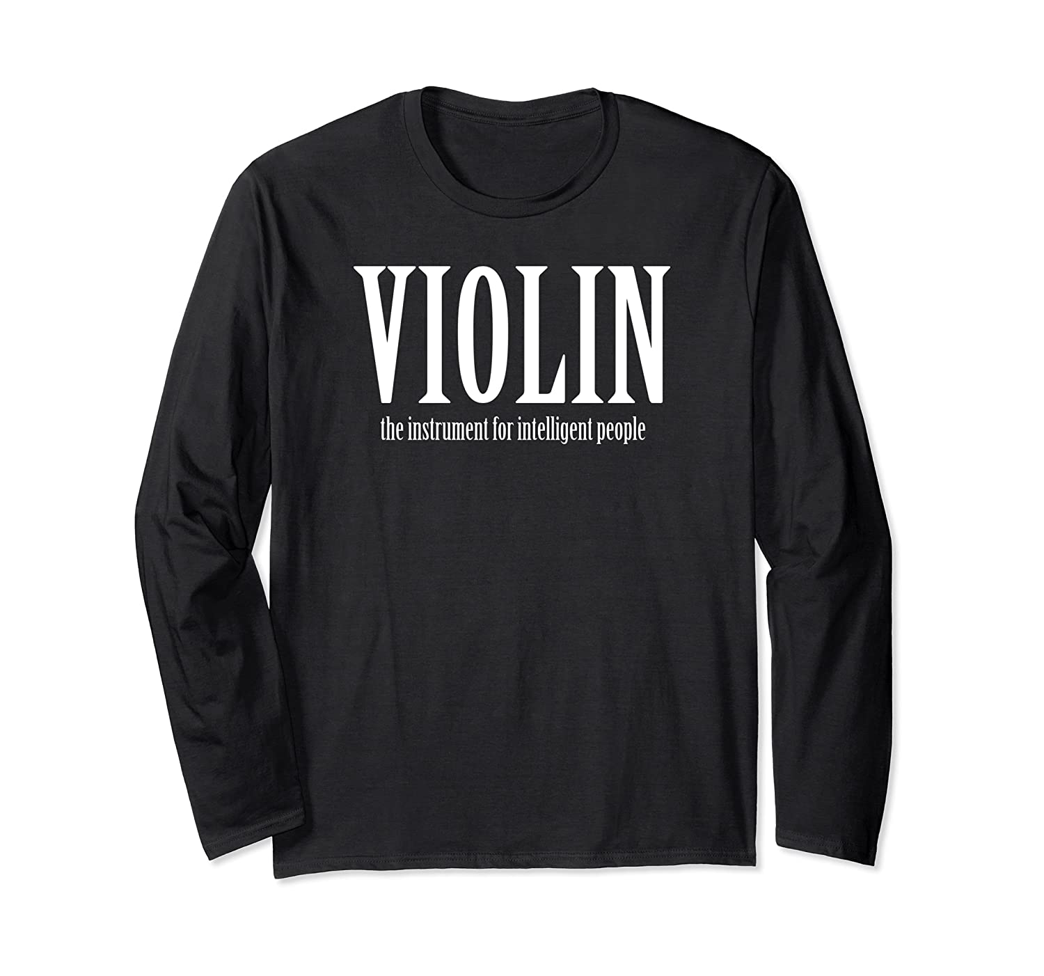 VIOLIN the instrument for intelligent people Long Sleeve T-Shirt
