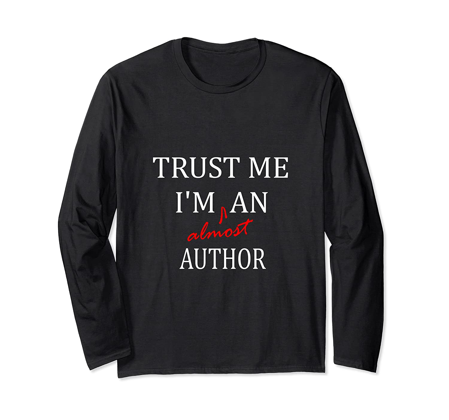 Trust Me Im Almost A N Author T Shirt