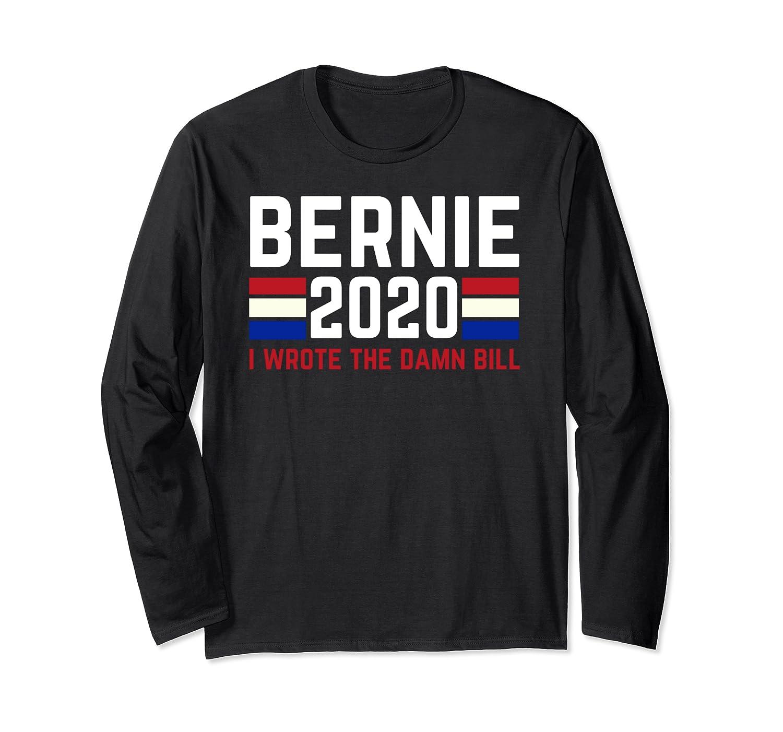 Bernie 2020 President Sanders I Wrote The Damn Bill Shirts