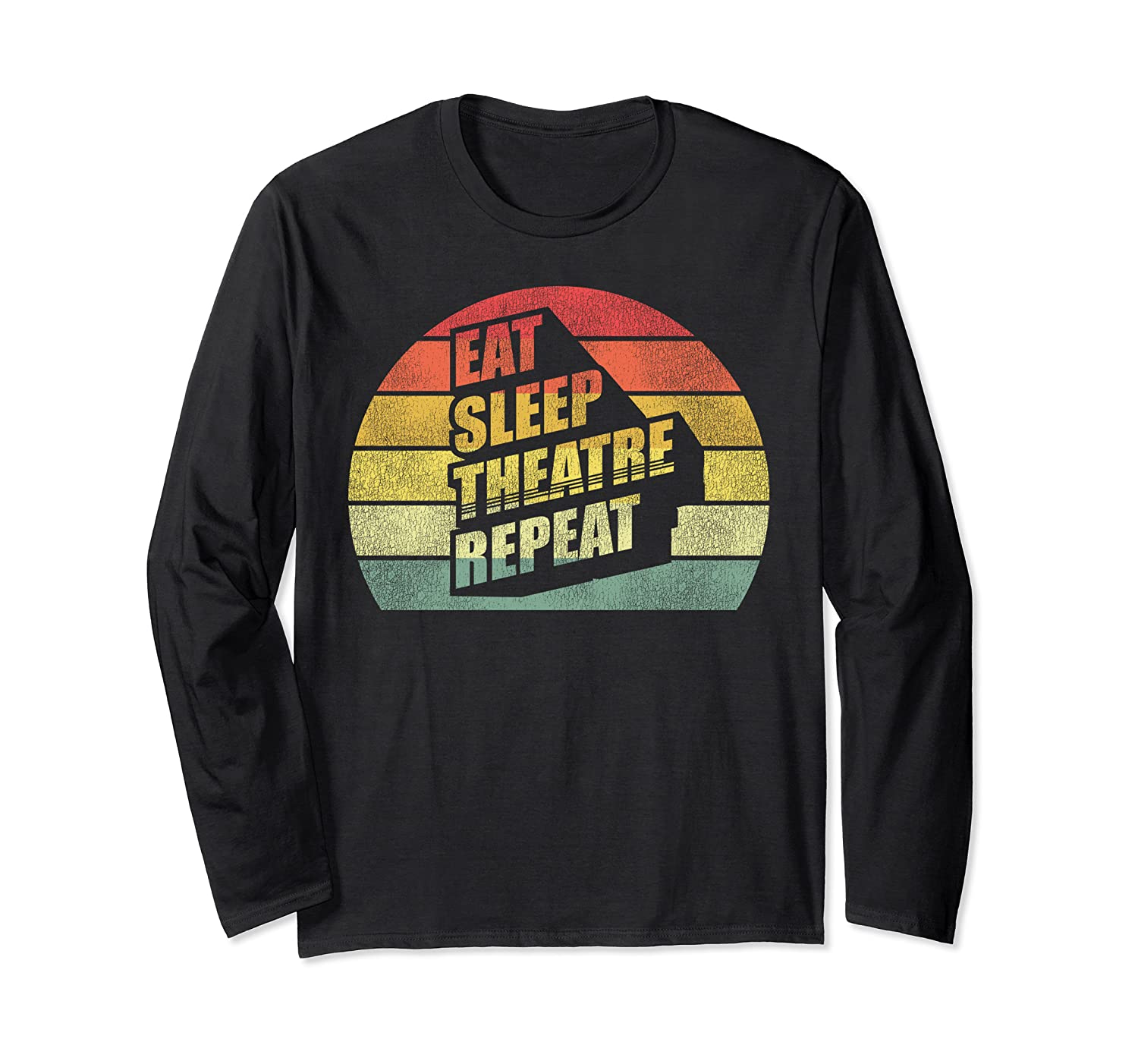 Actor Actress Funny Theater Lover Gifts Eat Sleep Theatre Long Sleeve T-Shirt