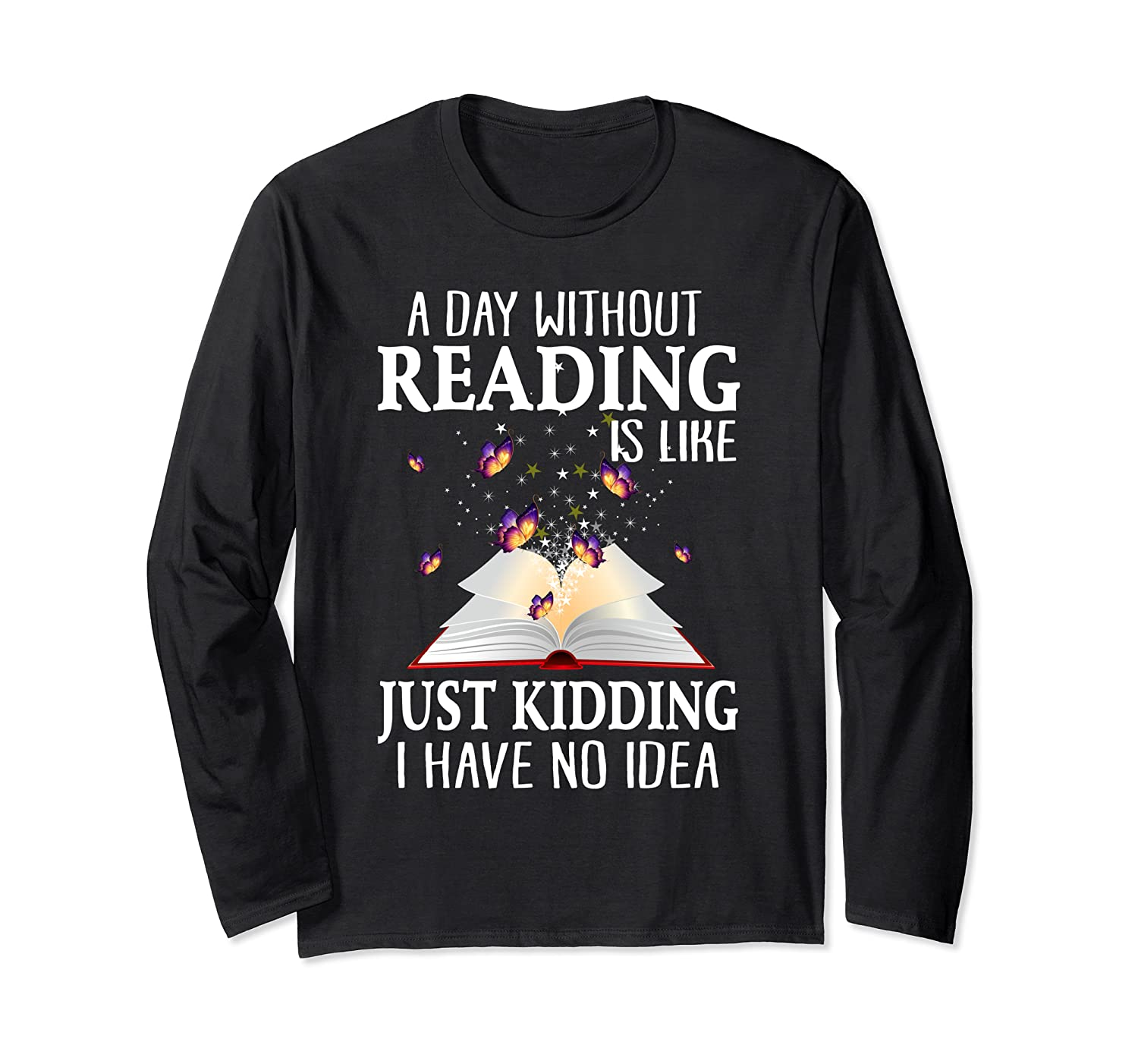 A Day Without Reading Is Like Funny Bookworm Long Sleeve T-Shirt-Awarplus