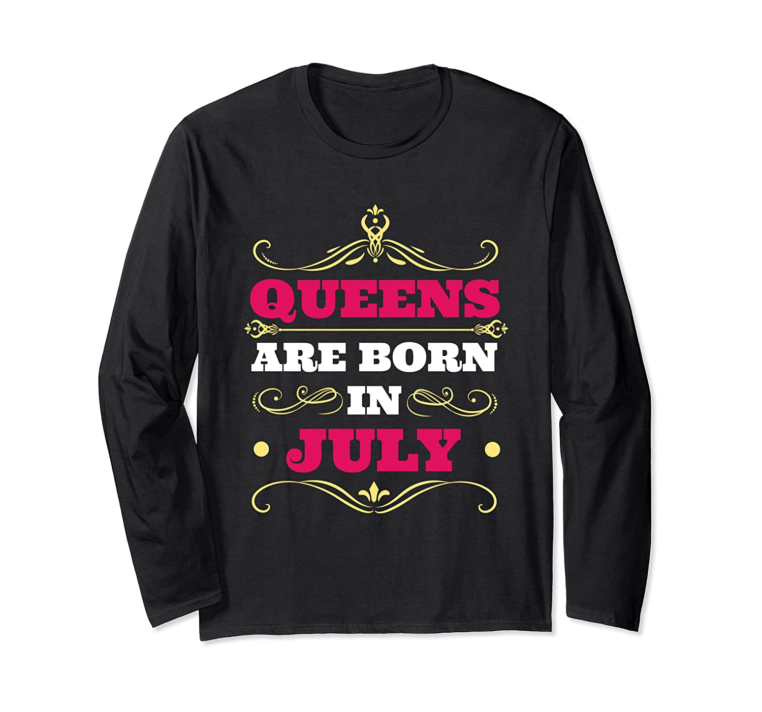 Queens Are Born in July Womens Birthday Gift For Her Long Sleeve T-Shirt