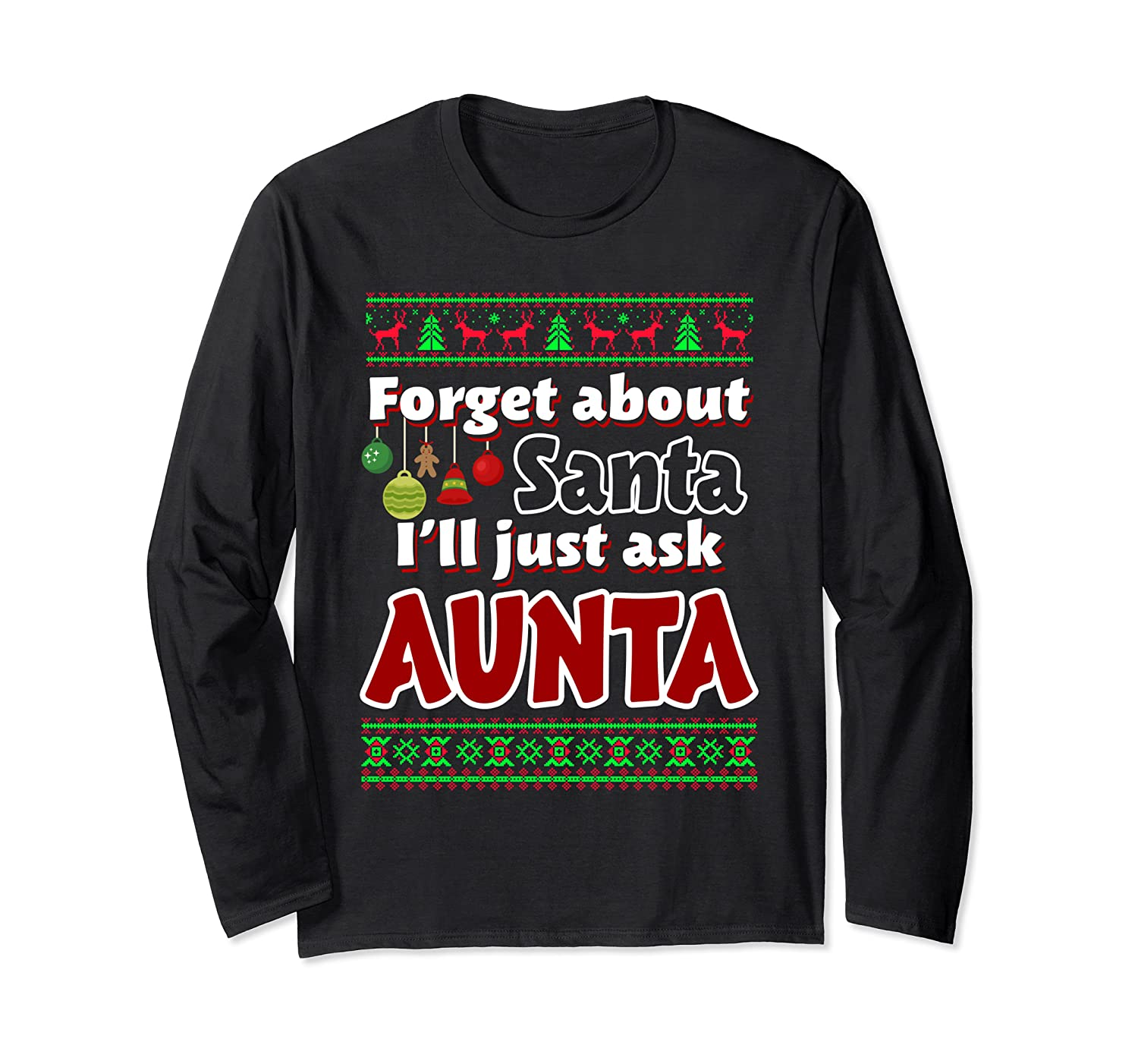 Forget About Santa I'll Just Ask Aunta Funny Christmas Long Sleeve T-Shirt