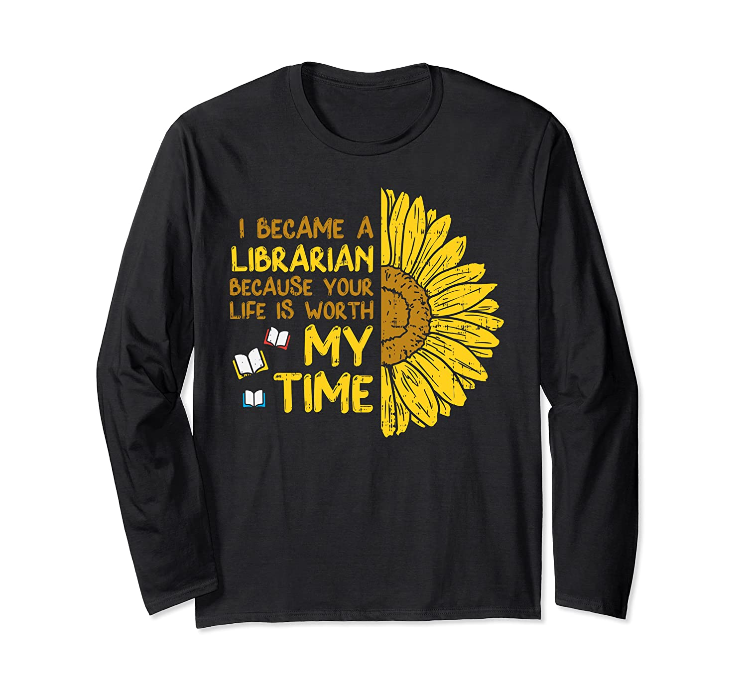 Became Librarian Sunflower Inspirational Library Worker Gift Long Sleeve T-Shirt