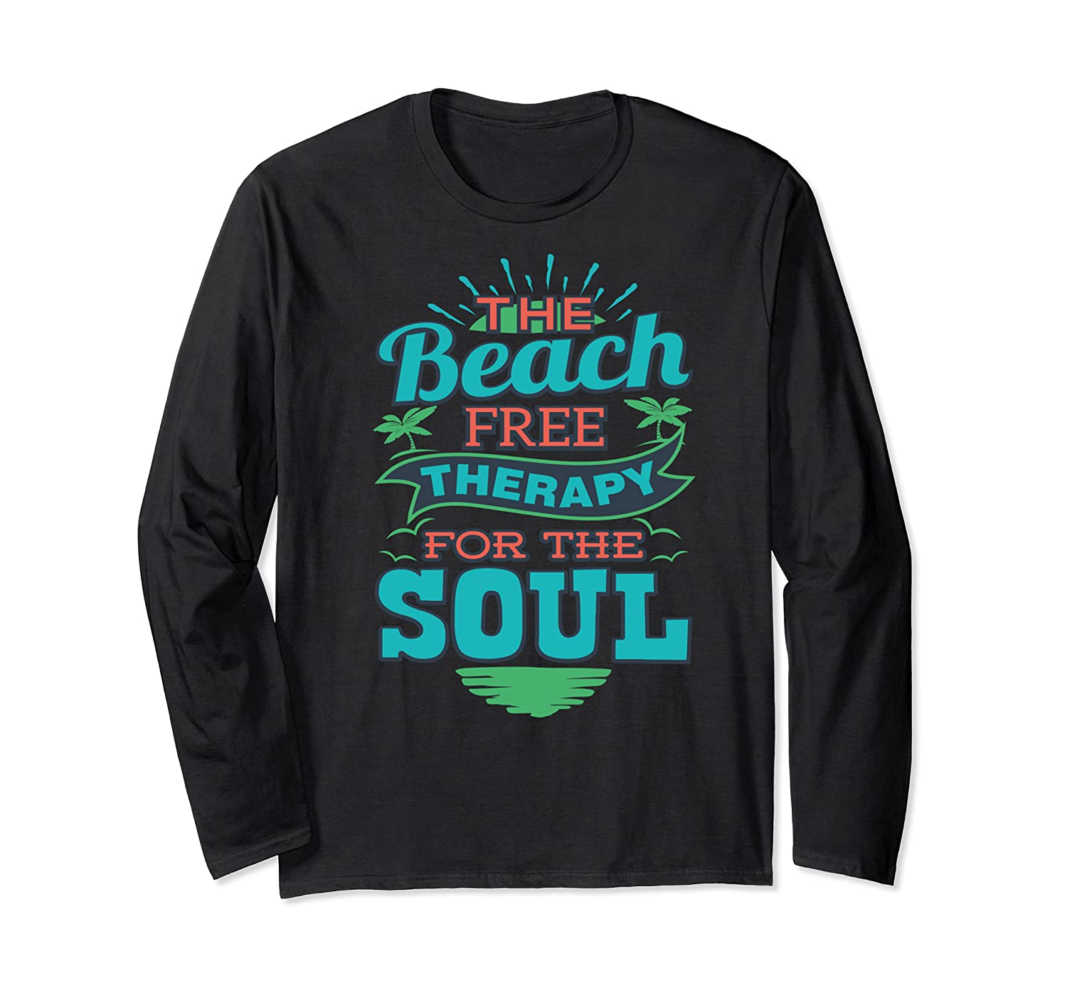 The Beach Free Therapy For The Soul Shirts Long Sleeve T-shirt