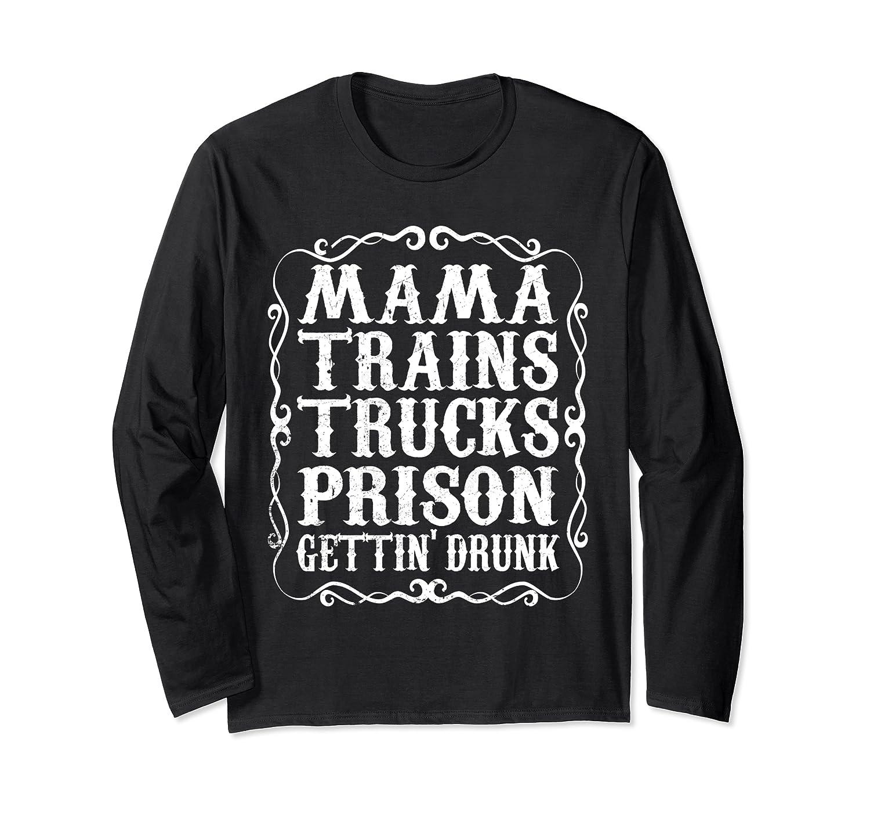 Mama Trains Trucks Prison Gettin Drunk Country Music Gift T-shirt