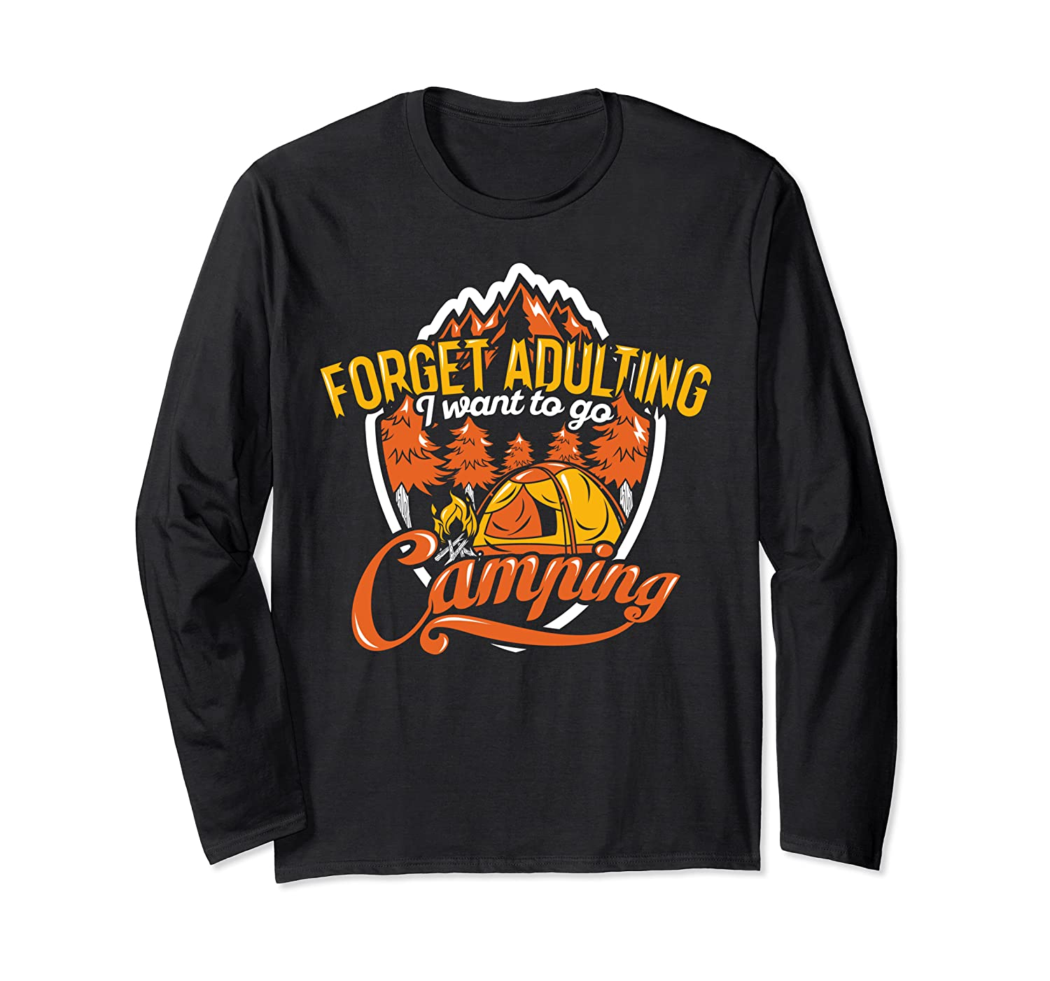 Forget Adulting I Want To Go Camping Outdoor Camper Gifts Long Sleeve T-Shirt