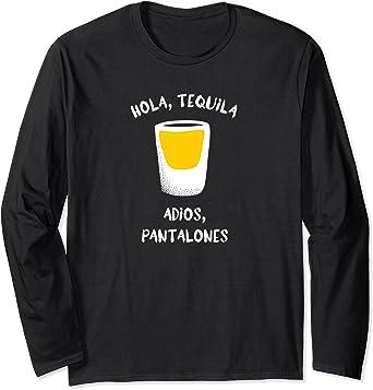 Amazon Com Hola Tequila Adios Pantalones Funny Drinking Graphic Long Sleeve T Shirt Clothing