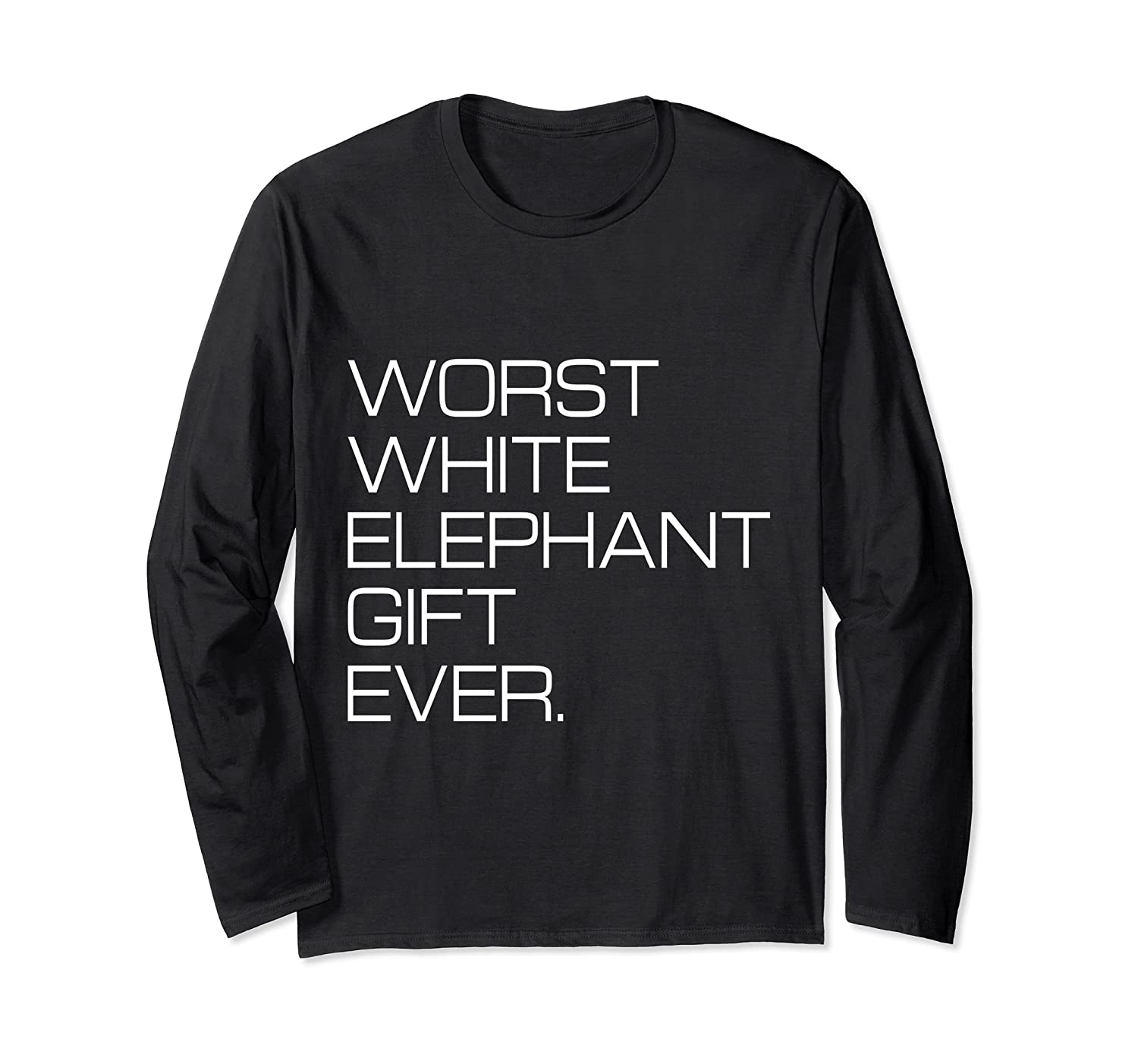 Worst White Elephant Gift Ever – Christmas Party Gift Long Sleeve T-Shirt