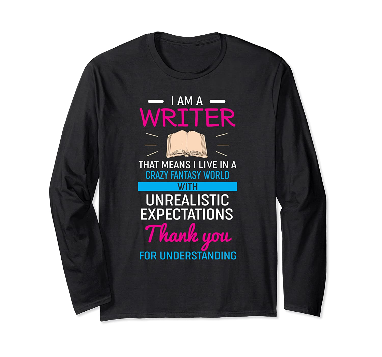 I M A Writer That Means I Live In A Crazy Fantasy World T Shirt