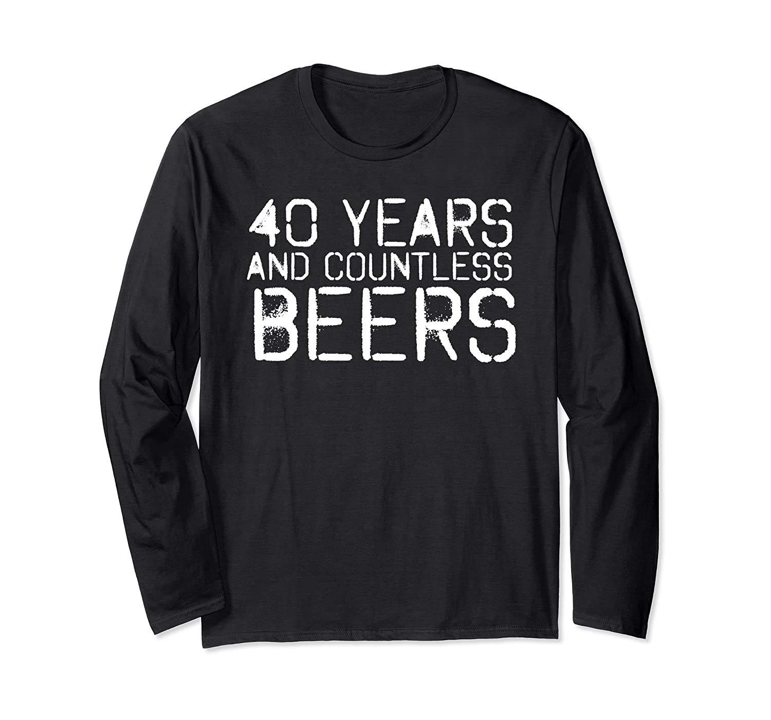 40 YEARS AND COUNTLESS BEERS Funny Drinking Gift Idea Long Sleeve T-Shirt-Awarplus