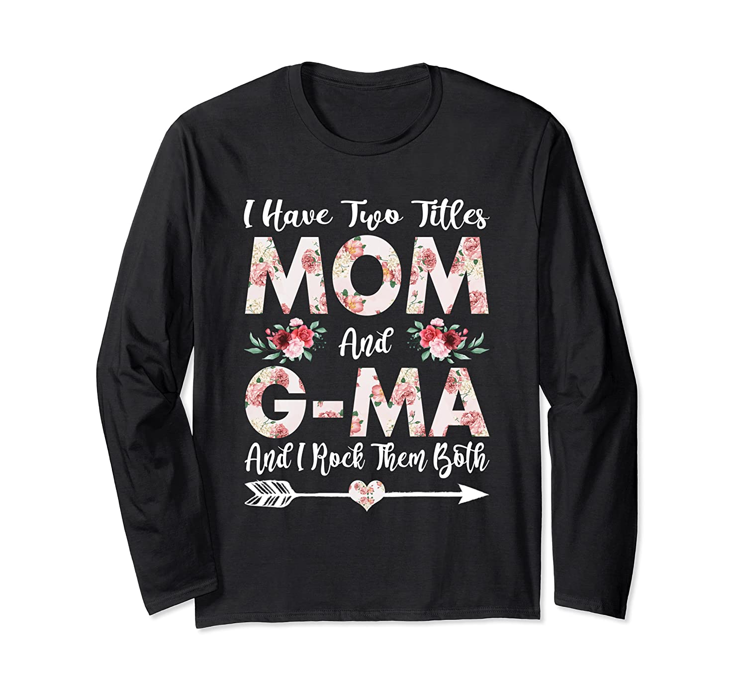 I Have Two Titles Mom And G-Ma Flowers Mother's Day Long Sleeve T-Shirt-Awarplus