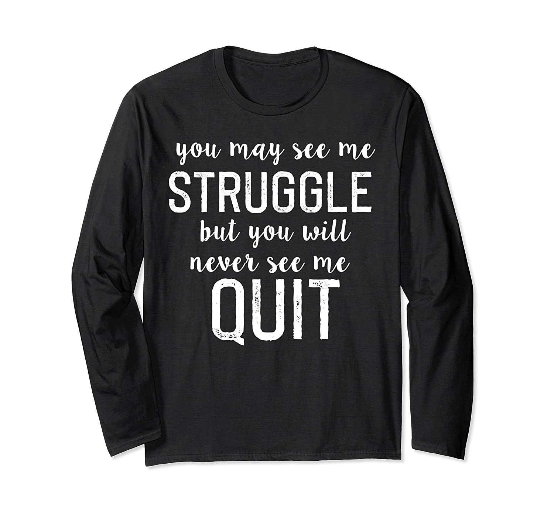Workout Inspiration Motivational Saying Men Women Tee Shirt Long Sleeve T-Shirt-Awarplus