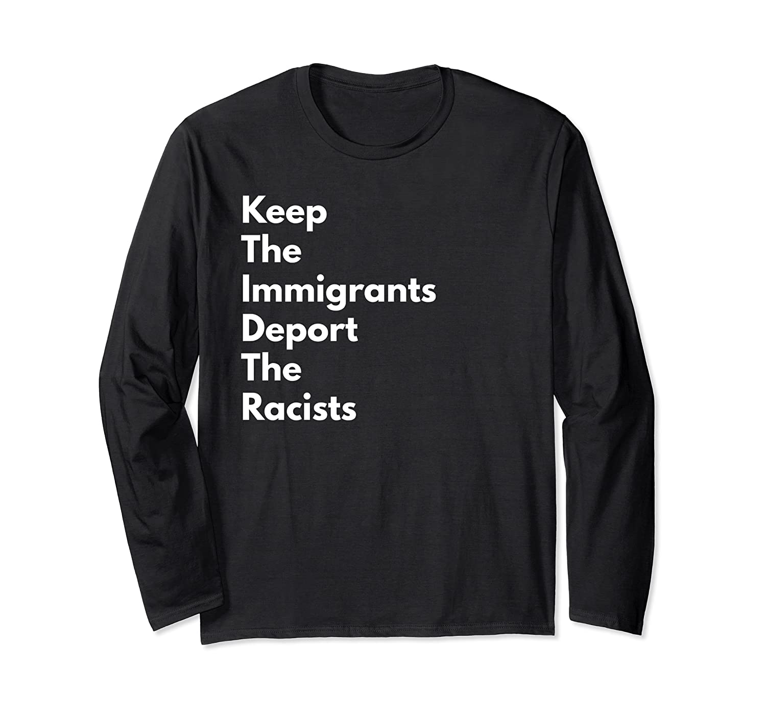 Keep The Immigrants Deport The Racists Shirts Long Sleeve T-shirt