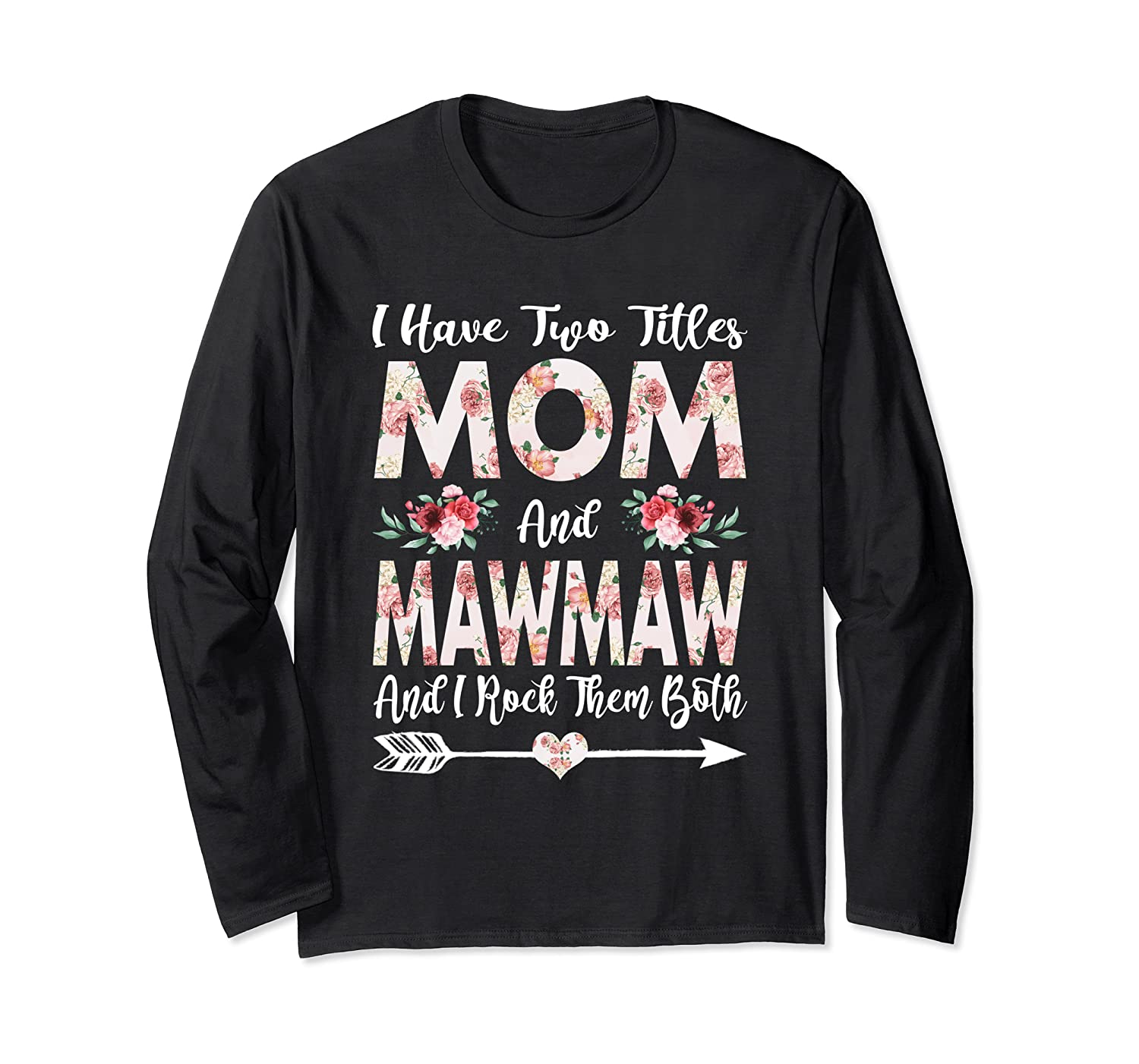 I Have Two Titles Mom And Mawmaw Flowers Mother's Day Long Sleeve T-Shirt-Awarplus
