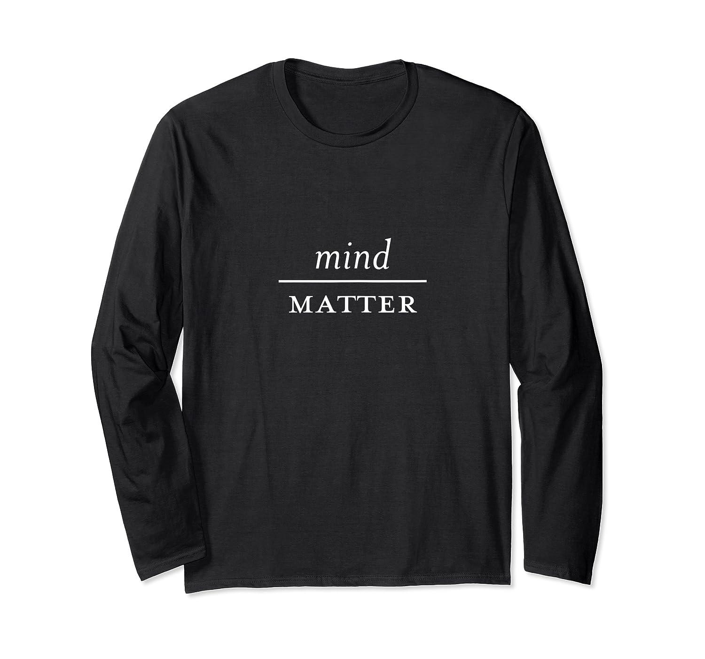 Mind Over Matter Motivational Inspirational Quote Shirts Long Sleeve T-shirt