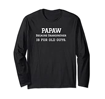 43b00557ccd7 Image Unavailable. Image not available for. Color  Papaw Because Grandfather  Is For Old Guys Longsleeve
