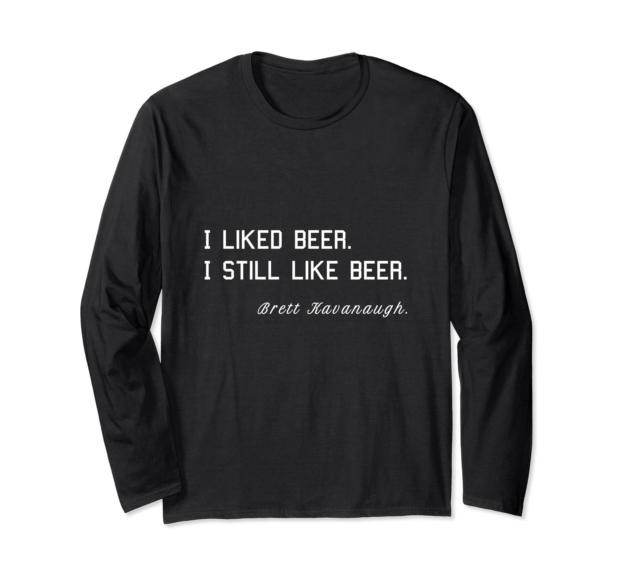 Brett Kavanaugh T shirt   I liked beer. I still like beer-Teechatpro