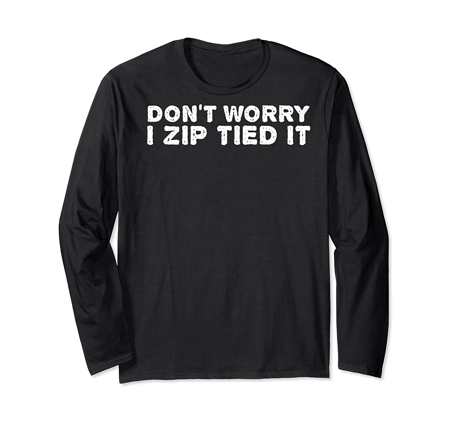 Don't Worry I Zip Tied I Funny Cable Tie Gift Idea Shirts Long Sleeve T-shirt