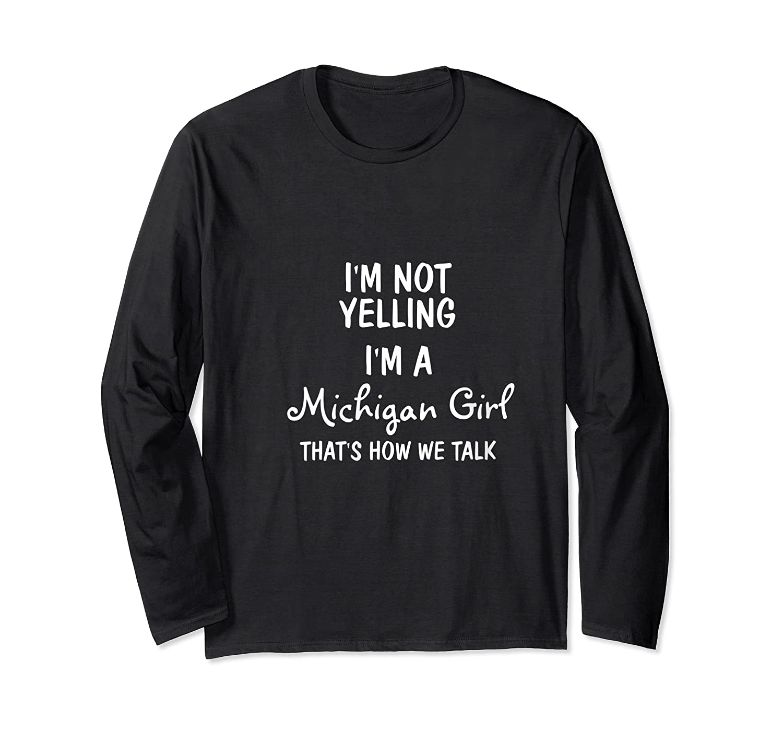 Michigan Girl, I'm Not Yelling, I'm A Michigan Girl Shirts Long Sleeve T-shirt
