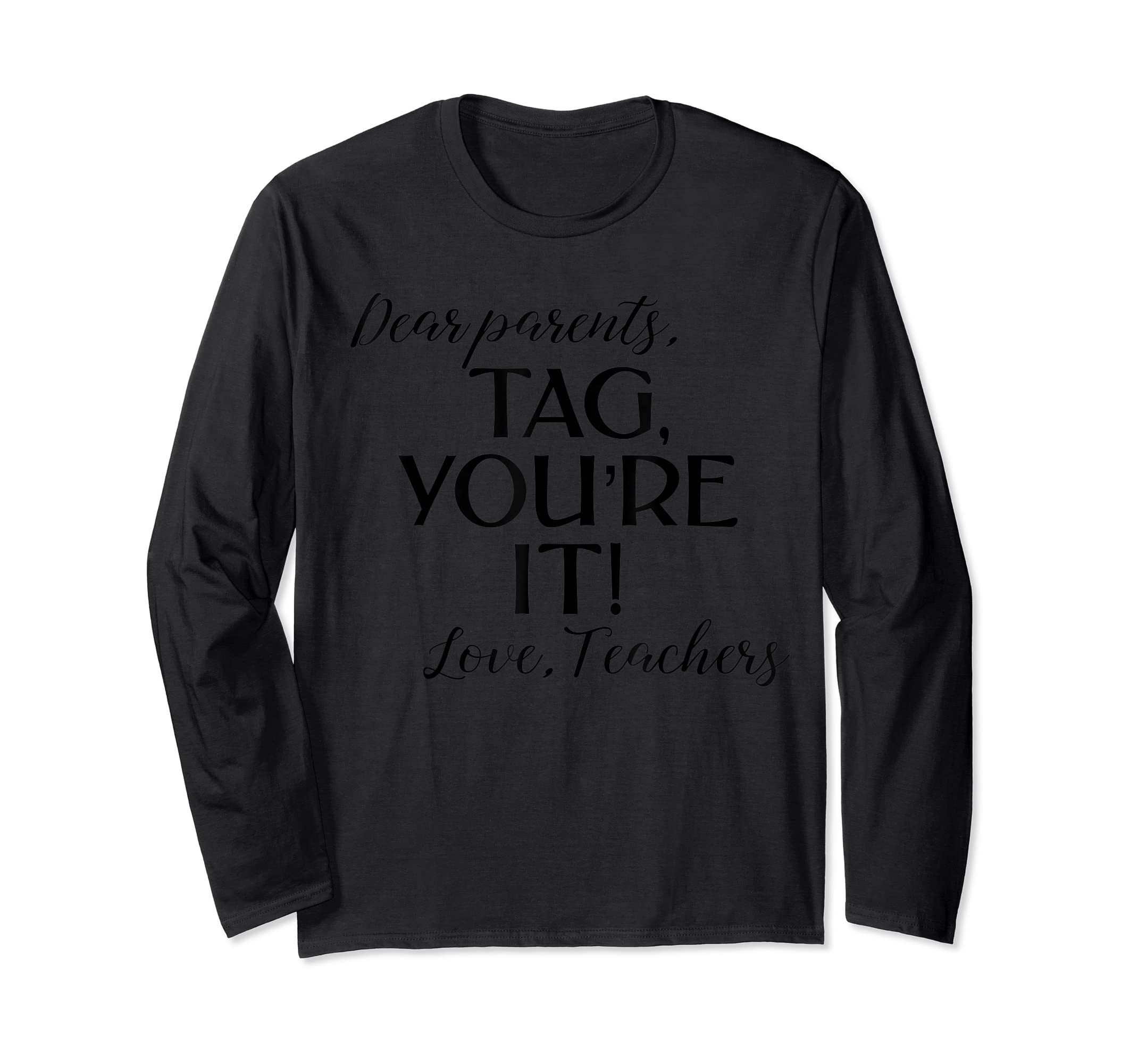Dear Parents Tag You're It Love Teachers Shirt Last Day Tee-Long Sleeve-Black