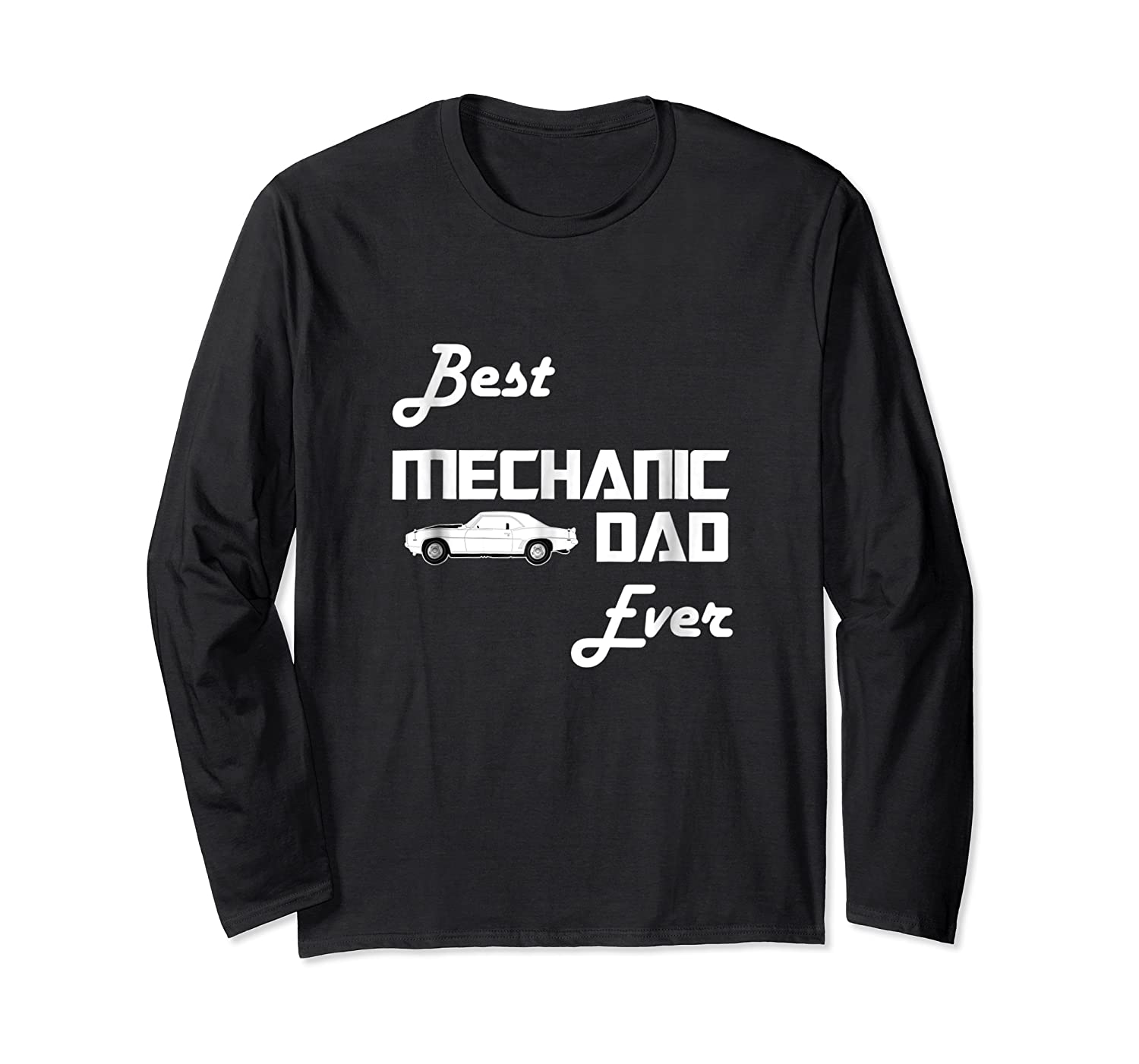 Best Car Mechanic Dad Ever T Shirt Funny Father S Day Gift Long Sleeve T-shirt