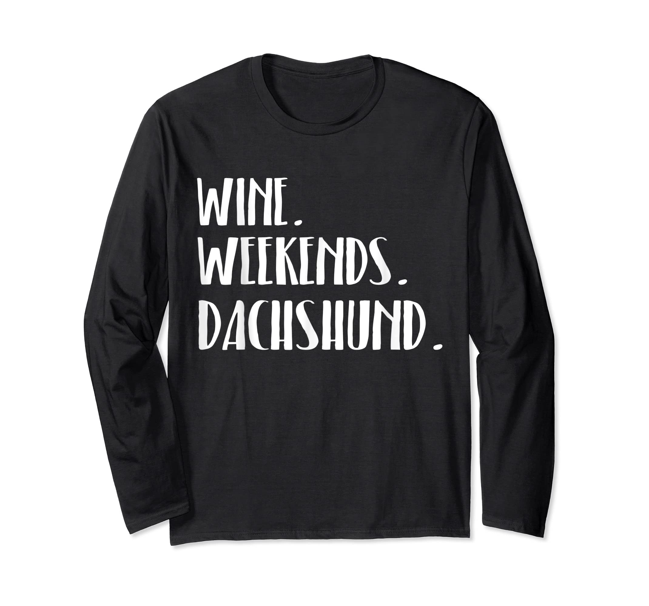 Wine Dachshund Dogs and Weekends Funny T-Shirt-Long Sleeve-Black