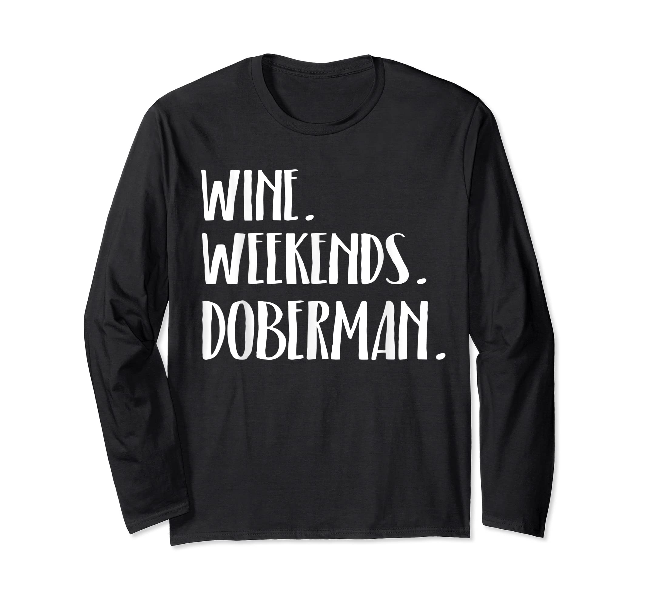 Wine Doberman Dogs and Weekends Funny T-Shirt-Long Sleeve-Black