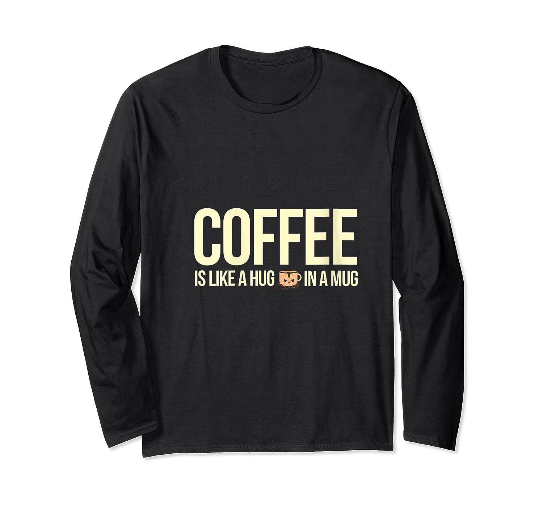 Coffee Is Like A Hug In A Mug Travel Cups Graphic Makers Shirts Long Sleeve T-shirt