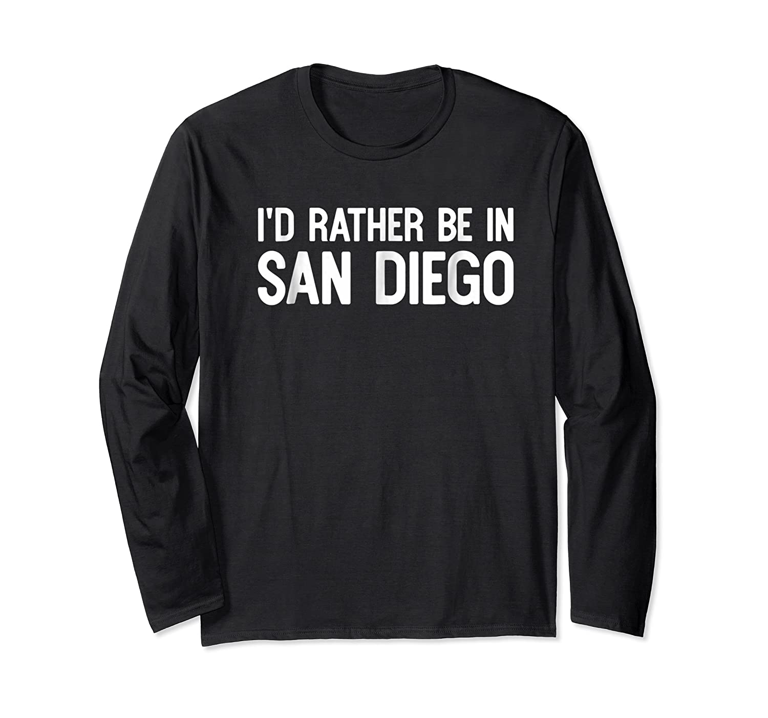 I D Rather Be In San Diego Funny Usa Home City State T Shirt Long Sleeve T-shirt