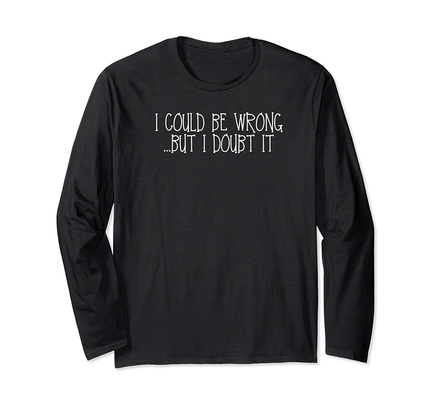 Could Be Wrong But Doubt T Shirts Long Sleeve T-shirt
