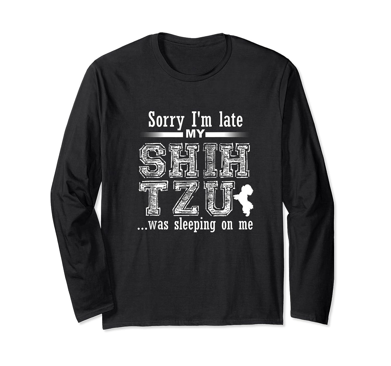 Funny Dog Gift I'm Late My Shih Tzu Was Sleeping On Me Shirts Long Sleeve T-shirt