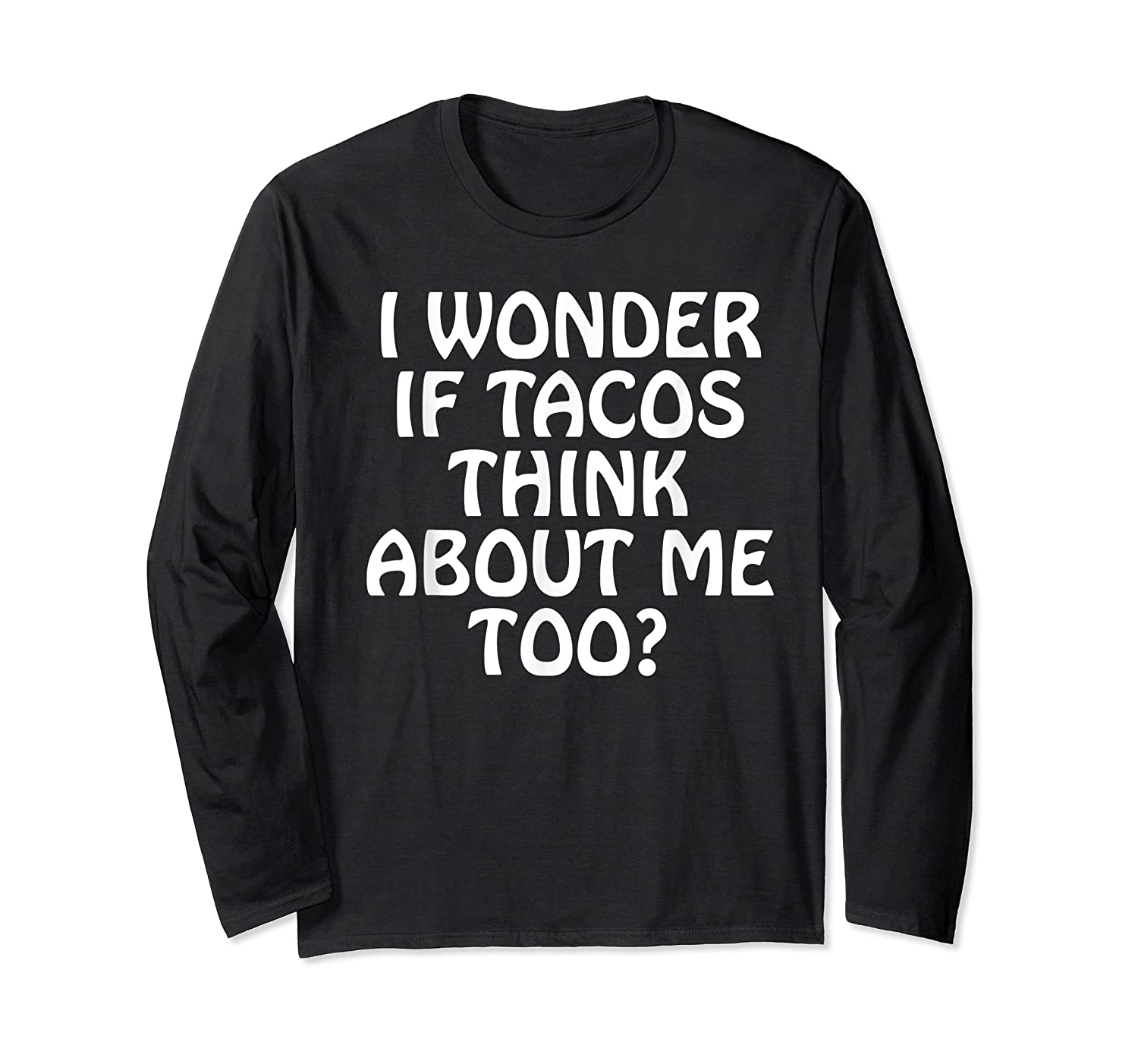 Wonder F Tacos Think About Me Too Shirts Long Sleeve T-shirt