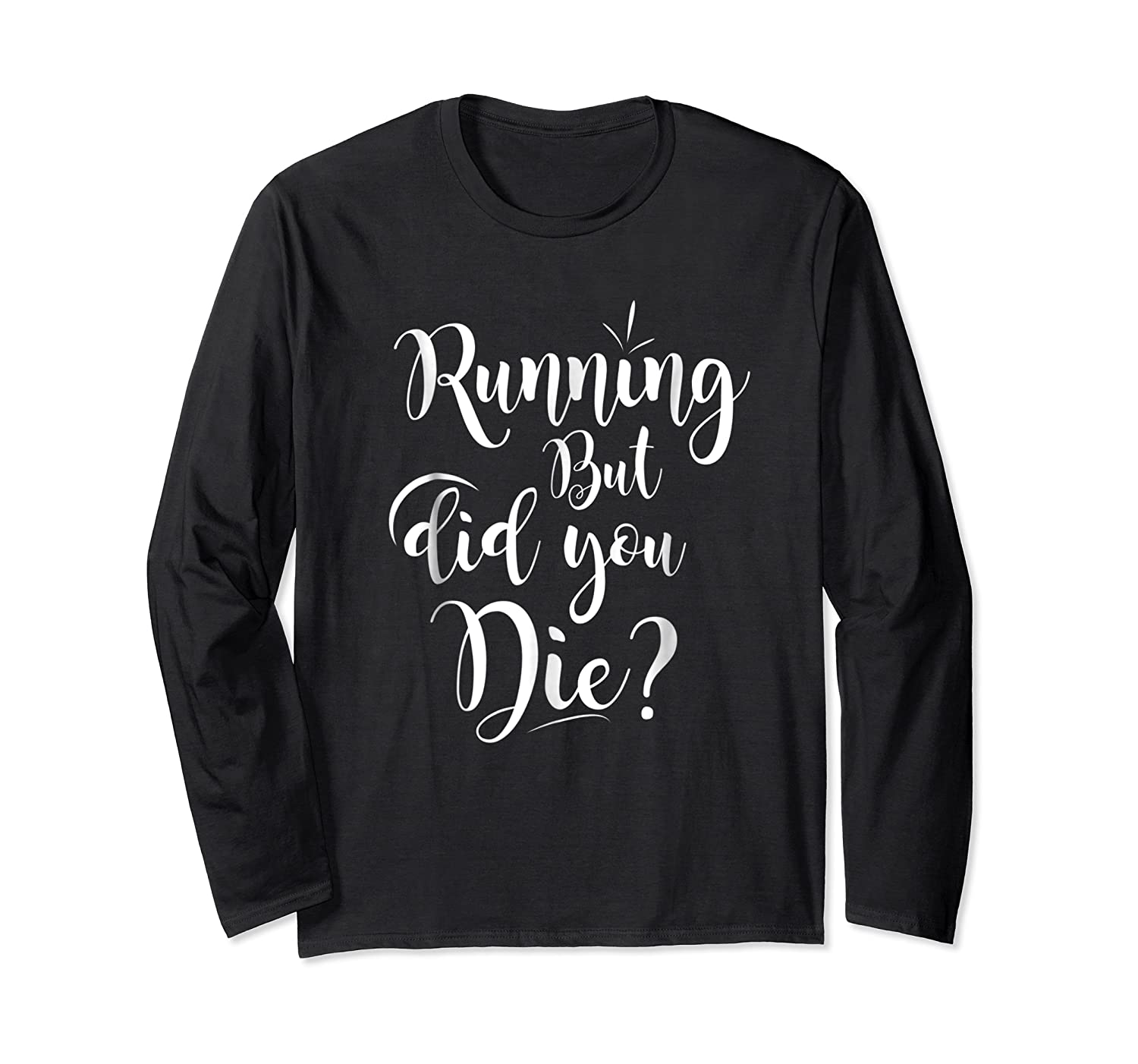 Running But Did You Die? Funny T-shirt Long Sleeve T-shirt