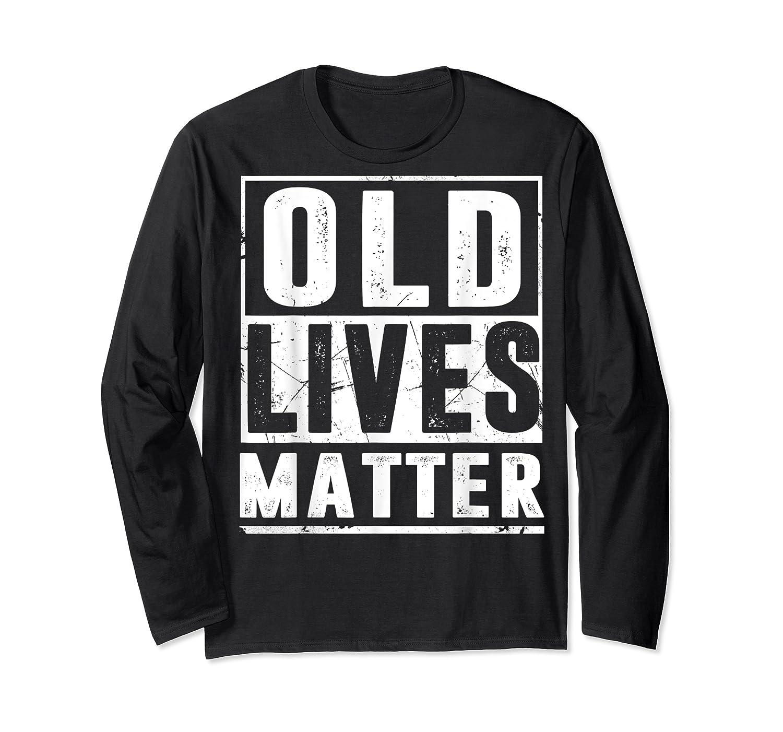 Old Lives Matter T-shirt 40th 50th 60th 70th Birthday Gift Long Sleeve T-shirt