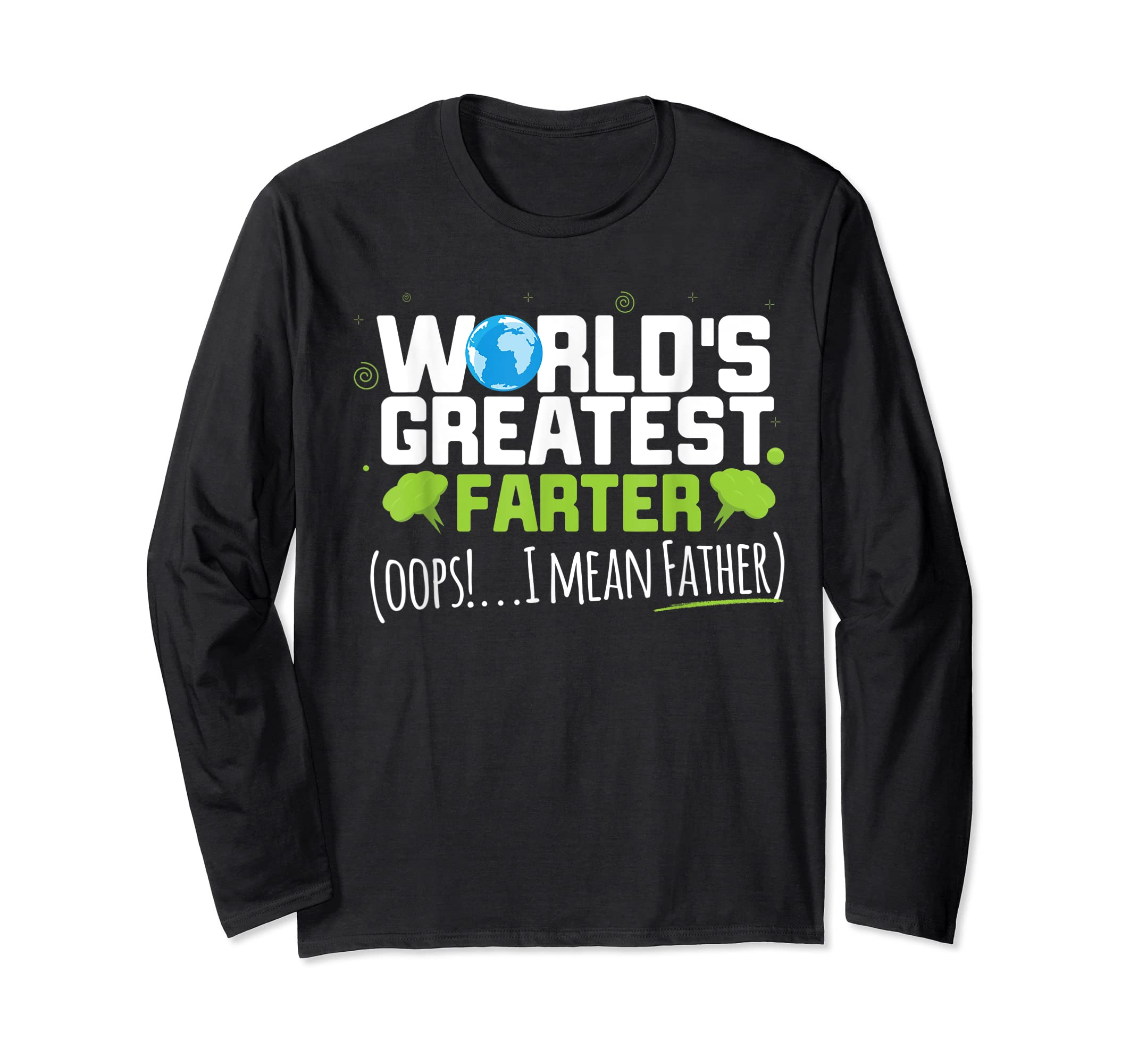 Mens World's Greatest Farter Oops! I Mean Father Shirt-Long Sleeve-Black