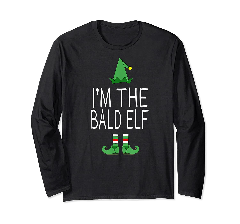 Matching Family Christmas Shirt Funny I'm The Bald Elf Long Sleeve T-shirt