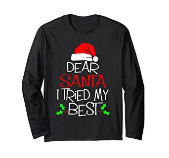 65afc8d83da Image Unavailable. Image not available for. Color  Dear Santa I Tried My  Best T Shirt Funny Christmas Xmas Gift