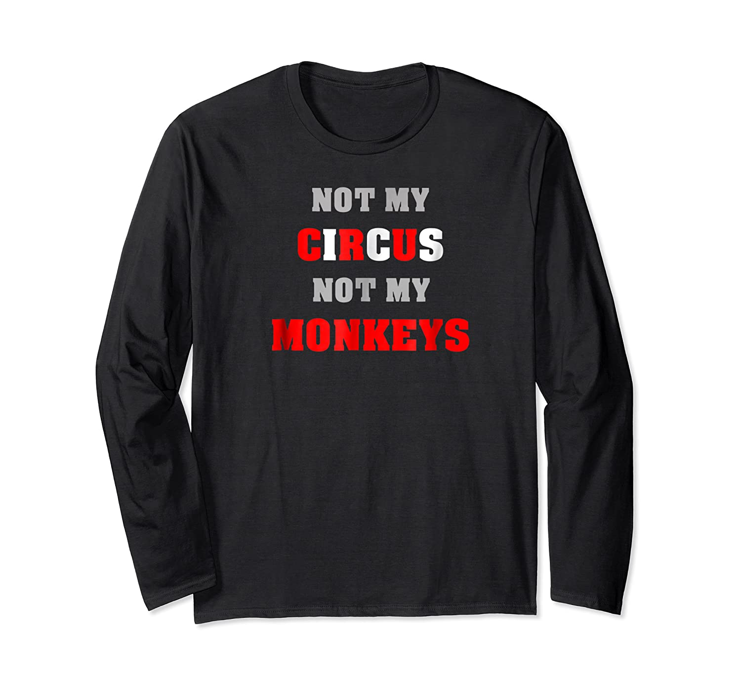 Not My Circus Not My Monkeys Funny Quote Shirts Long Sleeve T-shirt