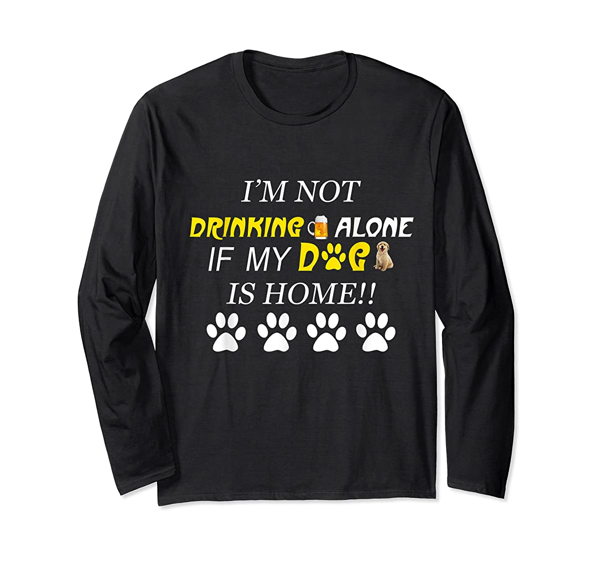 I'm Not Drinking Alone If My Dog Is Home Shirt Family Lover-Long Sleeve-Black