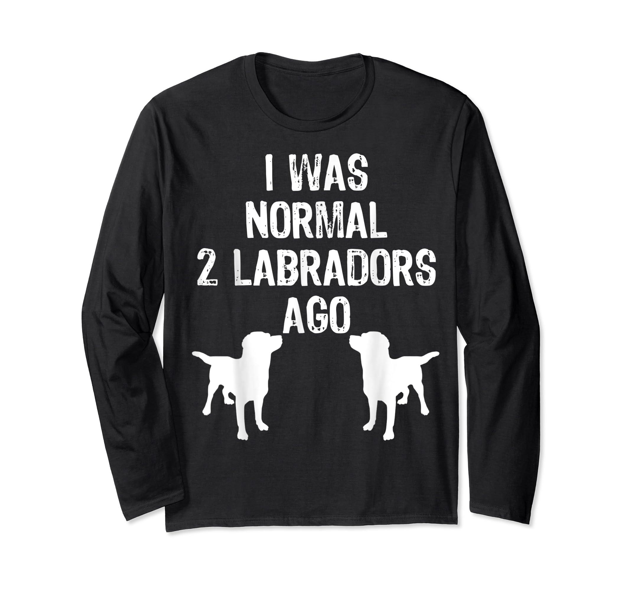 I Was Normal 2 Labradors Ago - Funny Retriever T Shirt-Long Sleeve-Black
